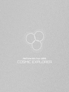 Perfume - 6th Tour 2016 「COSMIC EXPLORER」 演唱會 [Disc 3/3]