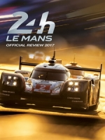 利曼24小時耐力賽 2017 官方紀錄 (24h Le Mans Official Review 2017)